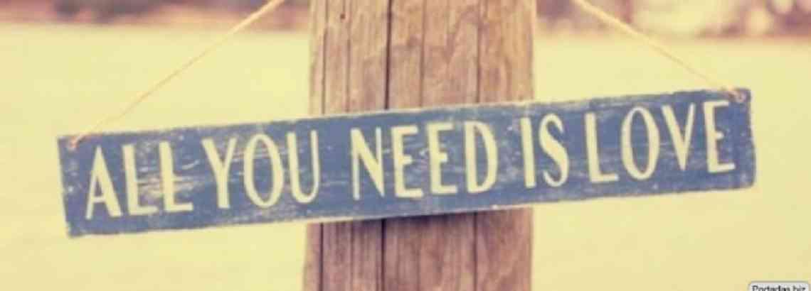 Todo lo que necesitas es amor – All you need is love